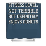 Fitness Level Not Terrible Donuts Shower Curtain