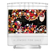 Flowers For Sale Poster Shower Curtain