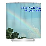 Follow The Rainbow To Your Dream Shower Curtain