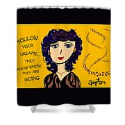 Follow Your Dreams...they Know Where They Are Going Shower Curtain