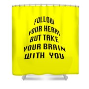 Follow Your Heart And Brain 5484.02 Shower Curtain