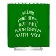 Follow Your Heart And Brain 5485.02 Shower Curtain