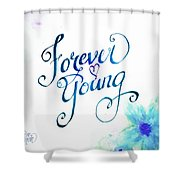 Forever Young By Jan Marvin Shower Curtain