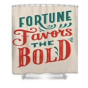 Fortune Favors The Bold Inspirational Quote Design Shower Curtain