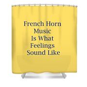 French Horn Is What Feelings Sound Like 5576.02 Shower Curtain