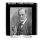 Freud Says Blame Your Mother  Shower Curtain