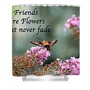 Friends Are Flowers That Never Fade Shower Curtain