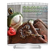 Friends Think Of Others First Shower Curtain