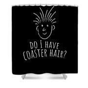 Fun Roller Coaster Gift Do I Have Coaster Hair Shower Curtain