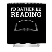 Funny Book Lover Design Book Nerd Design Id Rather Be Reading Shower Curtain