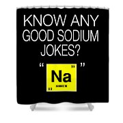 Funny Chemistry Design Good Jokes About Sodium Shower Curtain