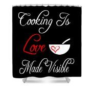 Funny Cooking Design Cooking Is Love Made Visible Shirt Shower Curtain