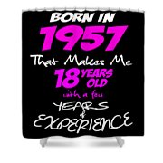 Funny Happy Birthday Shirts For Girls Born In 1957 Shower Curtain