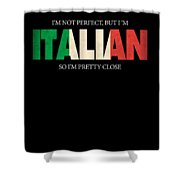 Funny Italian Gift Not Perfect Italian Flag Shower Curtain
