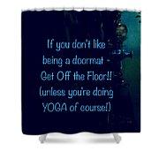 Get Off The Floor Yoga Mat Shower Curtain