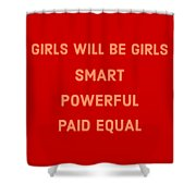 Girls Will Be Girls Shower Curtain