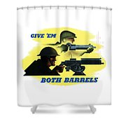 Give Em Both Barrels - Ww2 Propaganda Shower Curtain