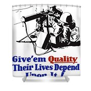 Give Em Quality Their Lives Depend On It Shower Curtain