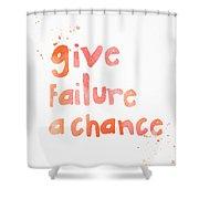 Give Failure A Chance Shower Curtain