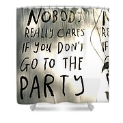 Go To The Party Shower Curtain