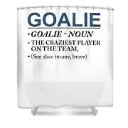 Goalie Craziest Player On A Team Insane Brave Shower Curtain