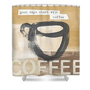Good Days Start With Coffee- Art By Linda Woods Shower Curtain