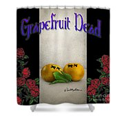 Grapefruit Dead... Shower Curtain by Will Bullas