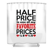 Half Price Is One Of My Favorite Prices Shower Curtain