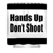 Hands Up Don't Shoot Tee Shower Curtain