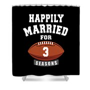 Happily Married For 3 Football Season Wedding Anniversary For Football Couple Shower Curtain