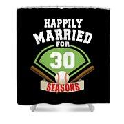 Happily Married For 30 Baseball Season Wedding Anniversary For Baseball Couple Shower Curtain
