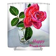 Happy Birthday Card Rose  Shower Curtain