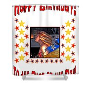 Happy Birthday To The Star Of The Day Shower Curtain