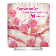 Happy Mothers Day To All Fine Art And Visitors. Shower Curtain