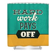 Hard Work Pays Off Shower Curtain