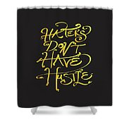 Haters Don't Have Hustle Shower Curtain