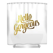 Hello Gorgeous Shower Curtain by BONB Creative