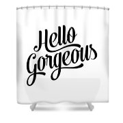 Hello Gorgeous Calligraphy Shower Curtain