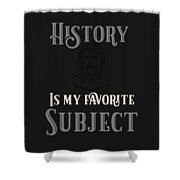 History Is My Favorite Subject Historian Shower Curtain