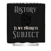 History Is My Favorite Subject Shower Curtain