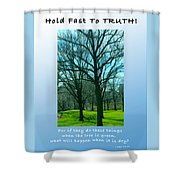 Hold Fast To Truth Shower Curtain