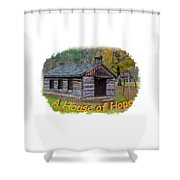 House Of Hope Shower Curtain