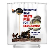Housewives - Save Waste Fats For Explosives Shower Curtain