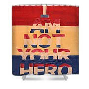 I Am Not Your Hero Shower Curtain