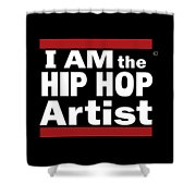 I Am The Hiphop Artist Shower Curtain
