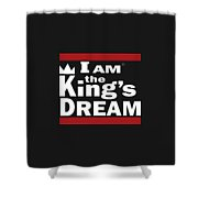 I Am The Kings Dream Shower Curtain