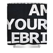 I Am Your Celebrity Shower Curtain