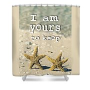 I Am Yours To Keep Shower Curtain