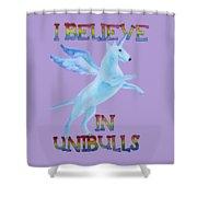 I Believe In Unibulls Shower Curtain