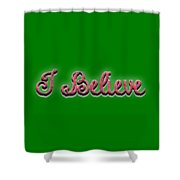 I Believe Tee Shower Curtain